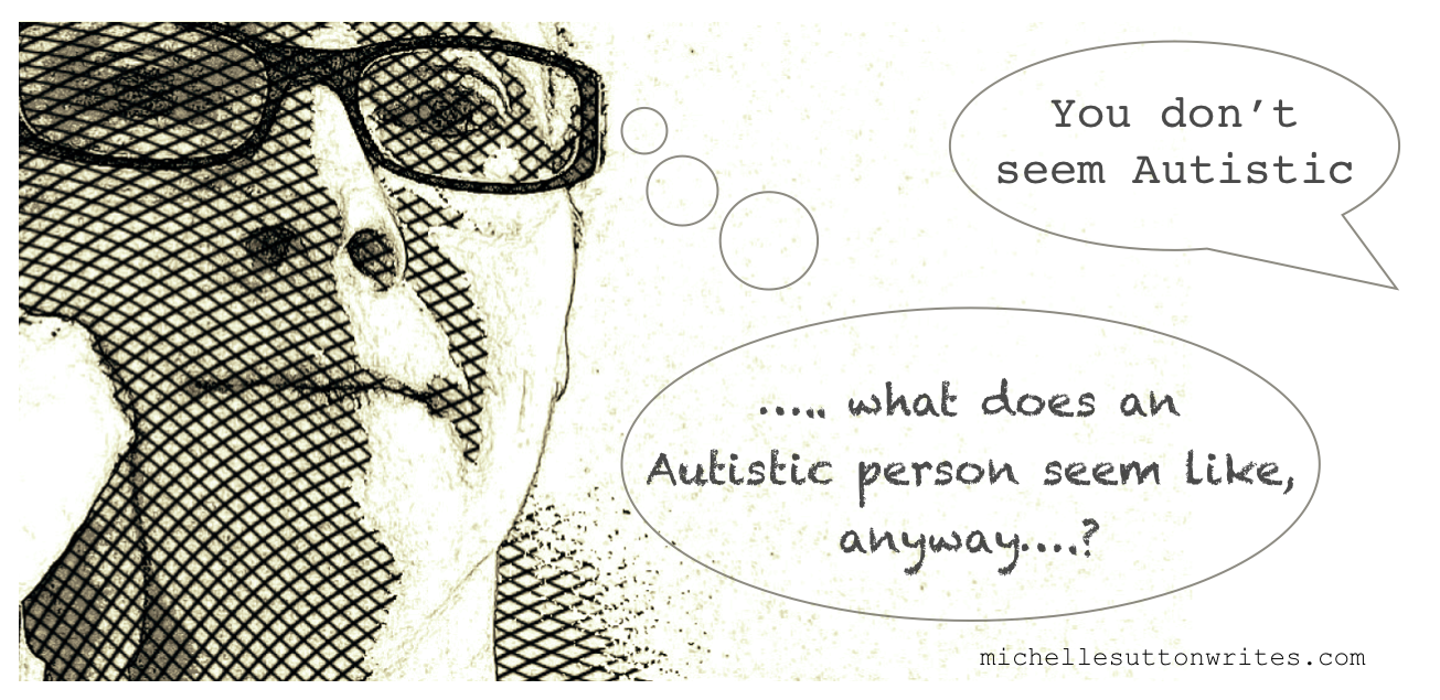 You don't seem Autistic