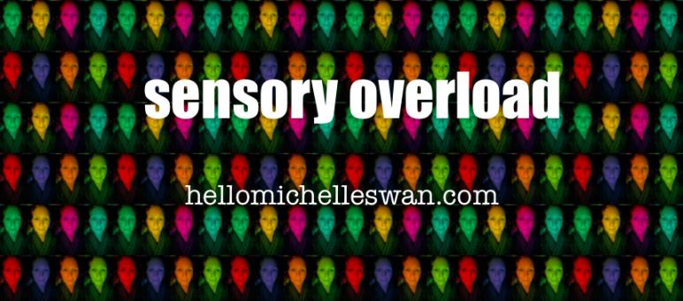 sensory overload hellomichelleswan.com