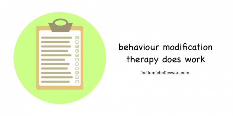 behaviour modifications therapy does work Hello Michelle Swan