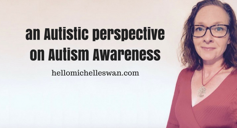an Autistic perspective on Autism Awareness Hello Michelle Swan